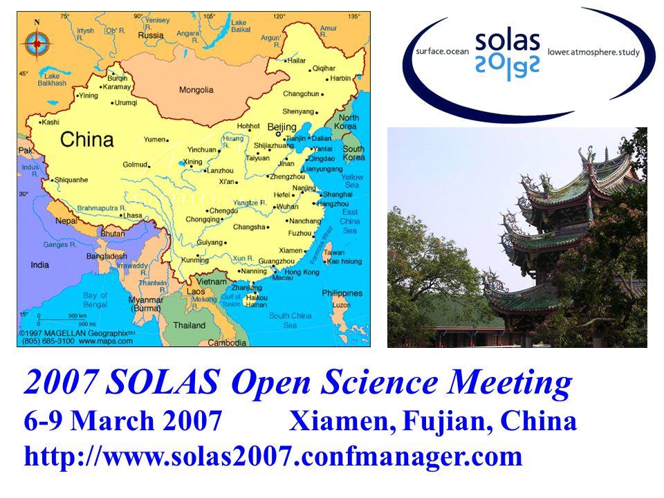 2007 SOLAS Open Science Meeting 6-9 March 2007Xiamen, Fujian, China http://www.solas2007.confmanager.com