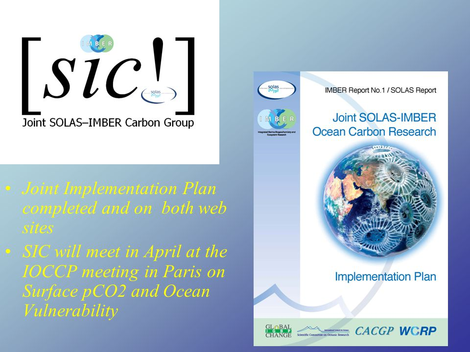Joint Implementation Plan completed and on both web sites SIC will meet in April at the IOCCP meeting in Paris on Surface pCO2 and Ocean Vulnerability