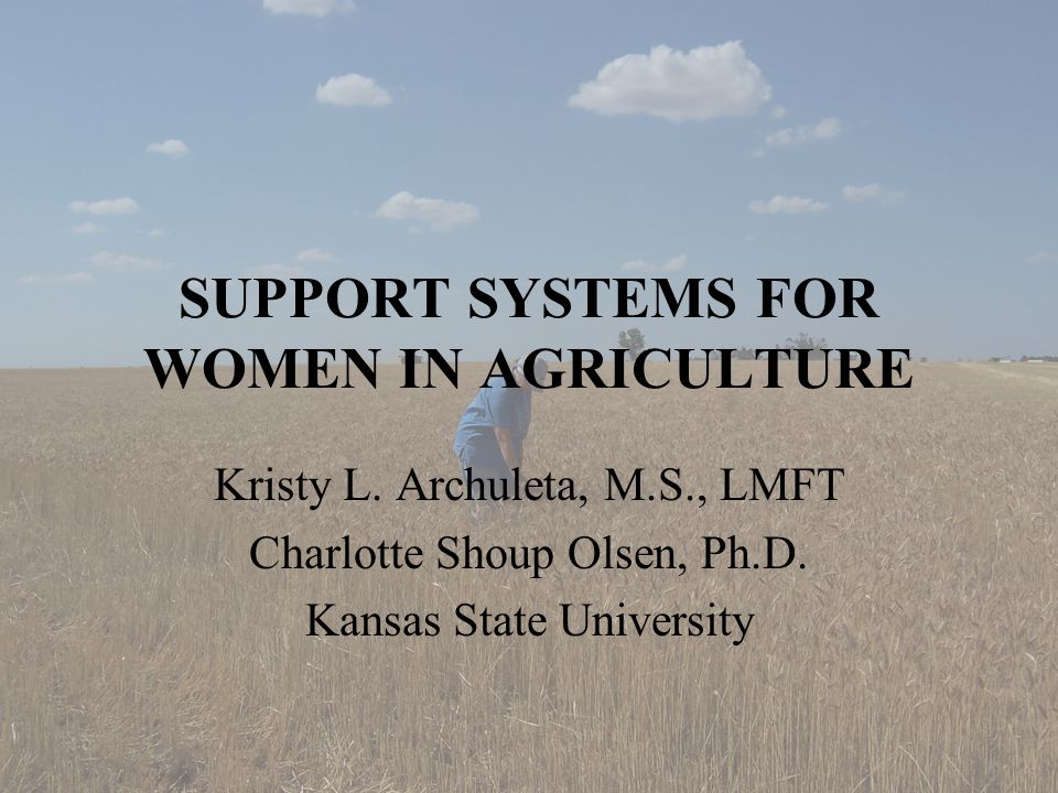 SUPPORT SYSTEMS FOR WOMEN IN AGRICULTURE Kristy L.