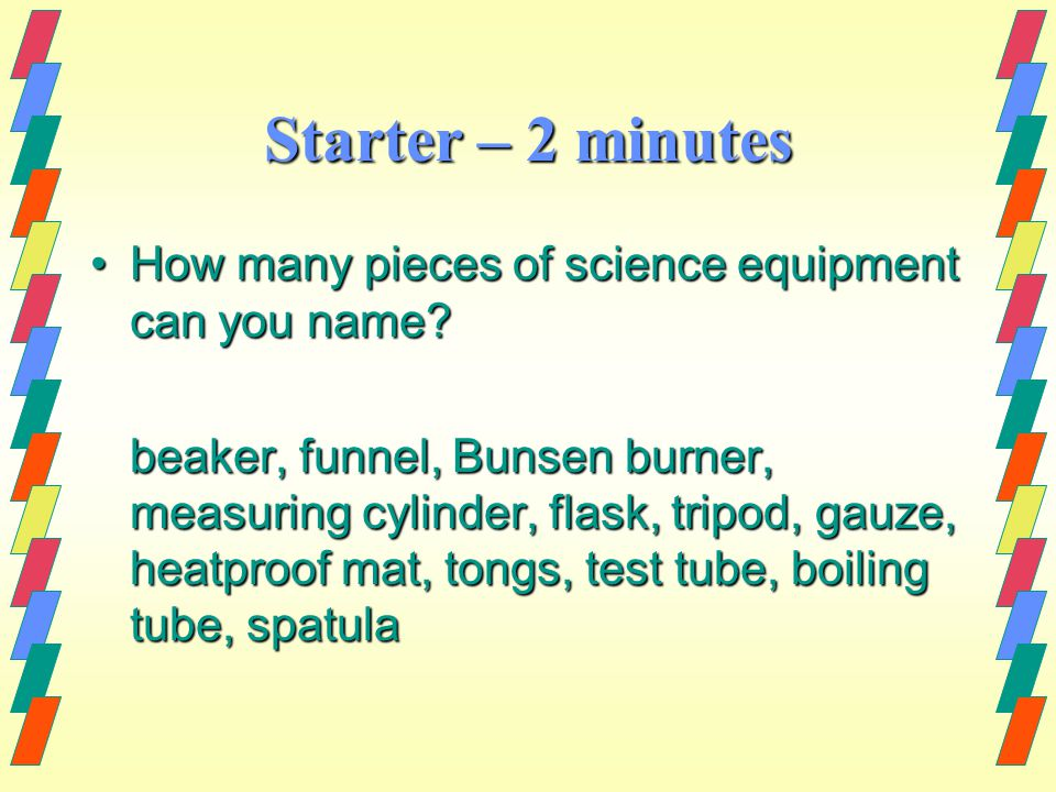 Starter – 2 minutes How many pieces of science equipment can you name How many pieces of science equipment can you name.