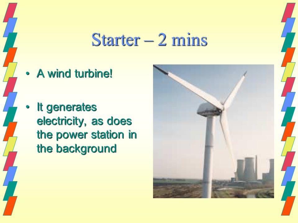 Starter – 2 mins A wind turbine!A wind turbine.