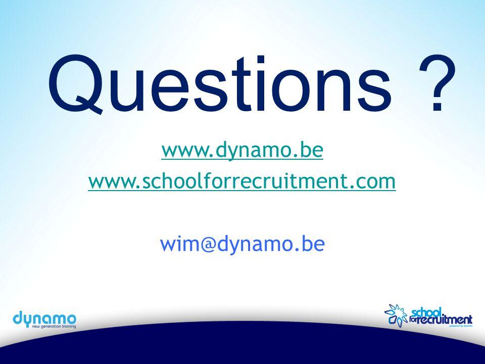 Questions www.dynamo.be www.schoolforrecruitment.com wim@dynamo.be
