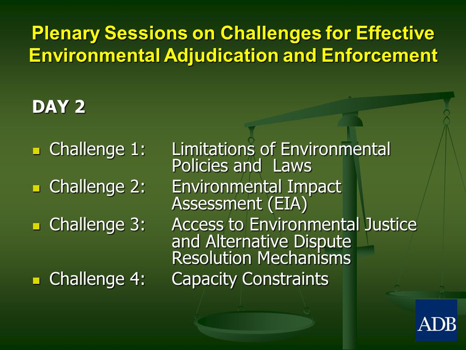 Plenary Sessions on Challenges for Effective Environmental Adjudication and Enforcement DAY 2 Challenge 1: Limitations of Environmental Policies and L