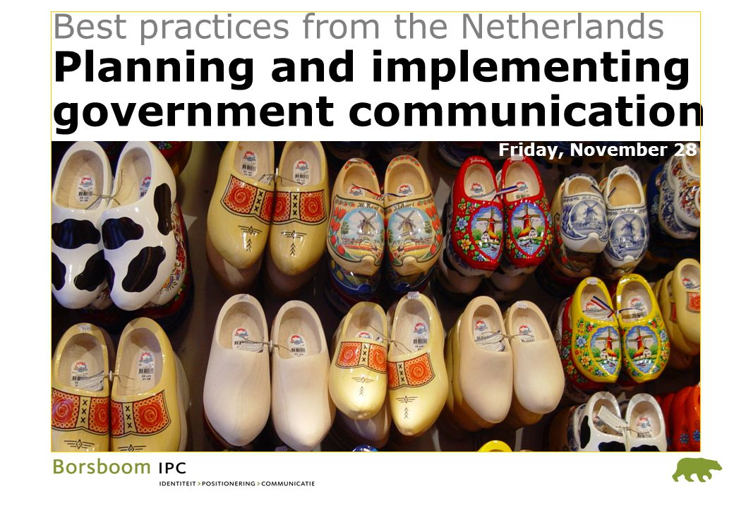 Best practices from the Netherlands Planning and implementing government communication Friday, November 28
