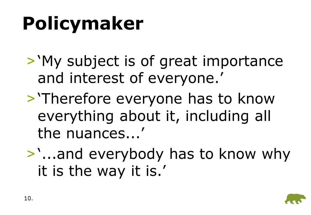 10. Policymaker >'My subject is of great importance and interest of everyone.' >'Therefore everyone has to know everything about it, including all the
