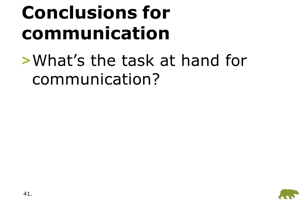 41. Conclusions for communication >What's the task at hand for communication?