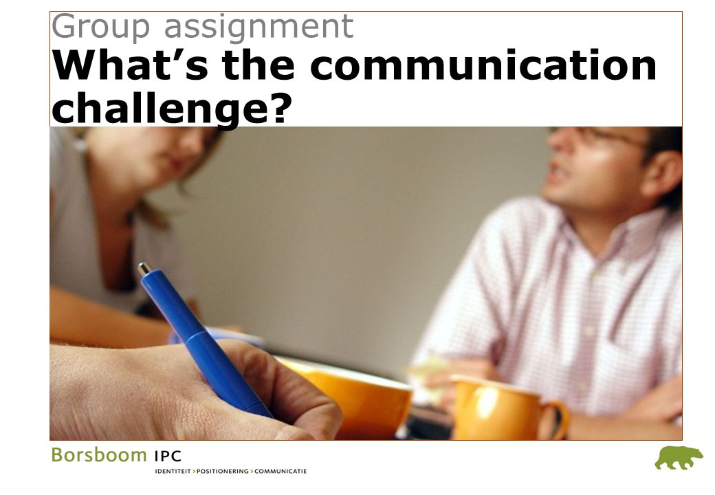 Group assignment What's the communication challenge?