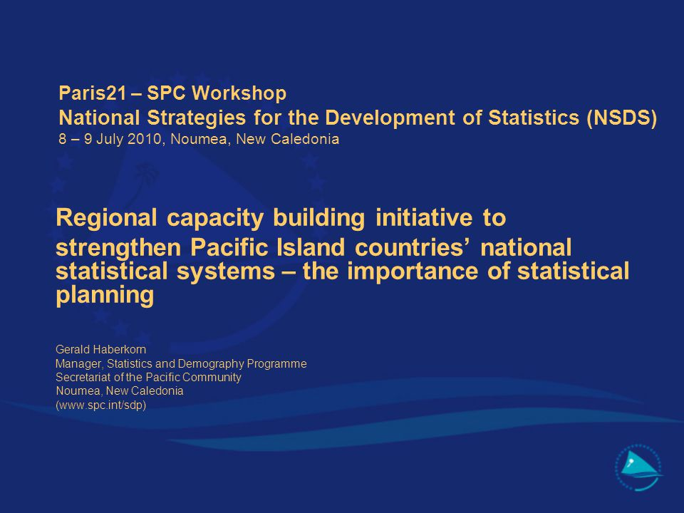 Structure of Presentation 1.Policy Environment and operating reality for PIC NSOs 2.Current State of statistical planning in the Pacific Community 3.Strategic Planning: 2 parallel models 4.Main Lessons learned