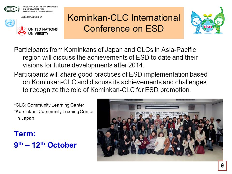 Kominkan-CLC International Conference on ESD Participants from Kominkans of Japan and CLCs in Asia-Pacific region will discuss the achievements of ESD to date and their visions for future developments after 2014.