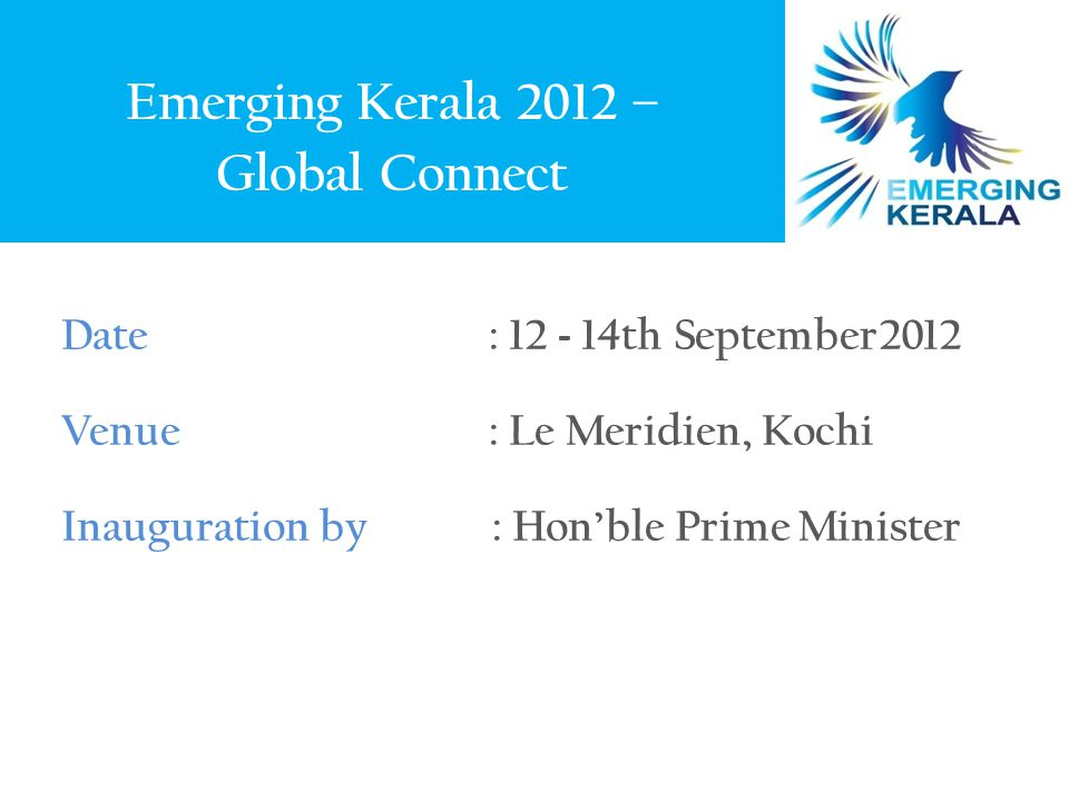 Program : 13.09.12, Thursday: Forenoon Date/TimeProgramme Schedule 09.00 – 09.30 Delegate Registration 09.30 – 11.00 Plenary Session-2 Bridging the Infrastructure gap: Role of PPPs to spur growth 11.30 – 13.00 Plenary Session-3 Manufacturing, Trade & Services: Growth Engines of Kerala Economy 13.00 – 14.00 Round Tables & Networking Lunch with Ministers & Corporate Heads