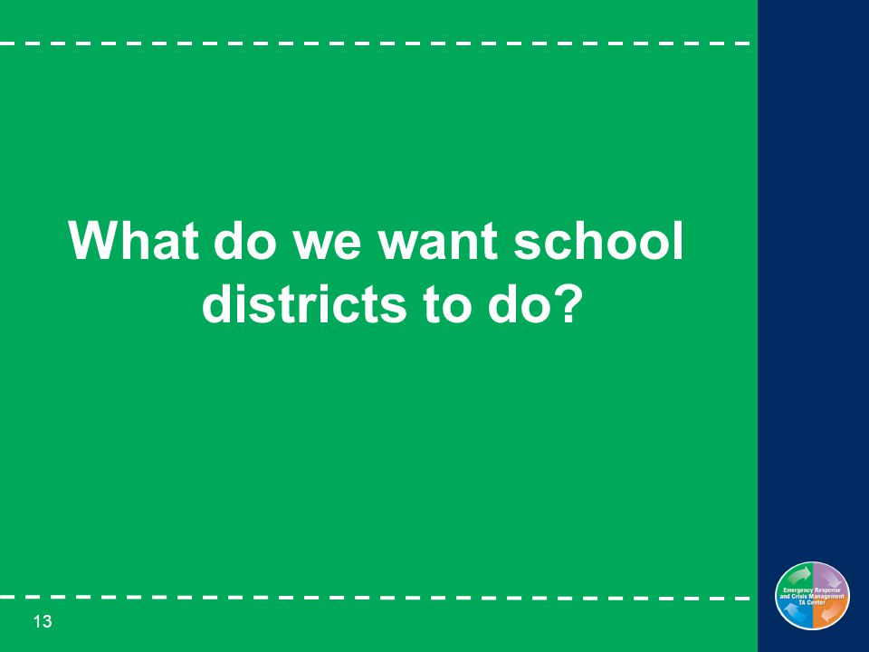 13 What do we want school districts to do?