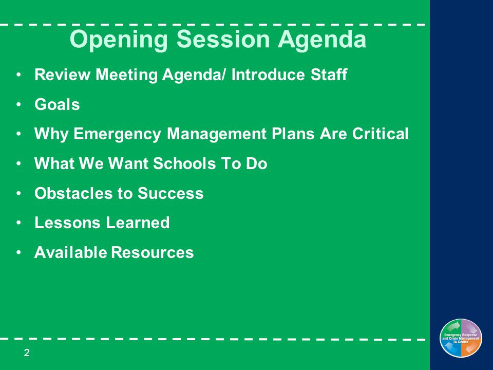 2 Opening Session Agenda Review Meeting Agenda/ Introduce Staff Goals Why Emergency Management Plans Are Critical What We Want Schools To Do Obstacles to Success Lessons Learned Available Resources