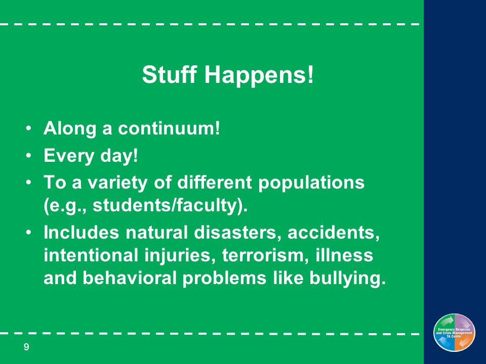 9 Stuff Happens. Along a continuum. Every day.