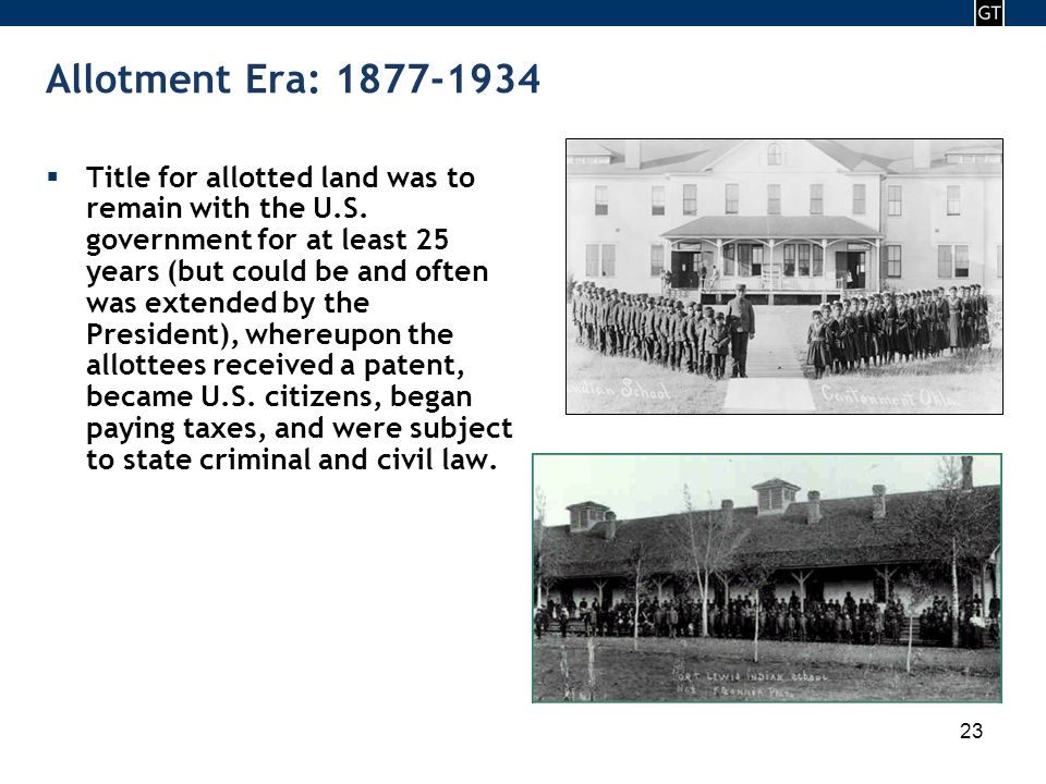 - 23 - 23 Allotment Era: 1877-1934  Title for allotted land was to remain with the U.S.