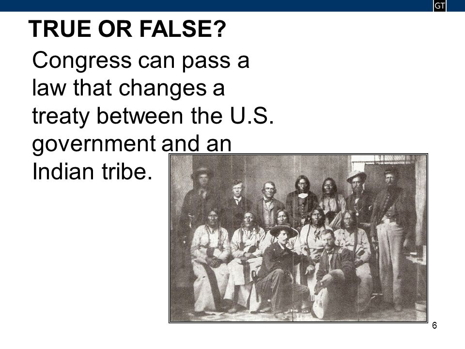 - 6 - 6 TRUE OR FALSE. Congress can pass a law that changes a treaty between the U.S.