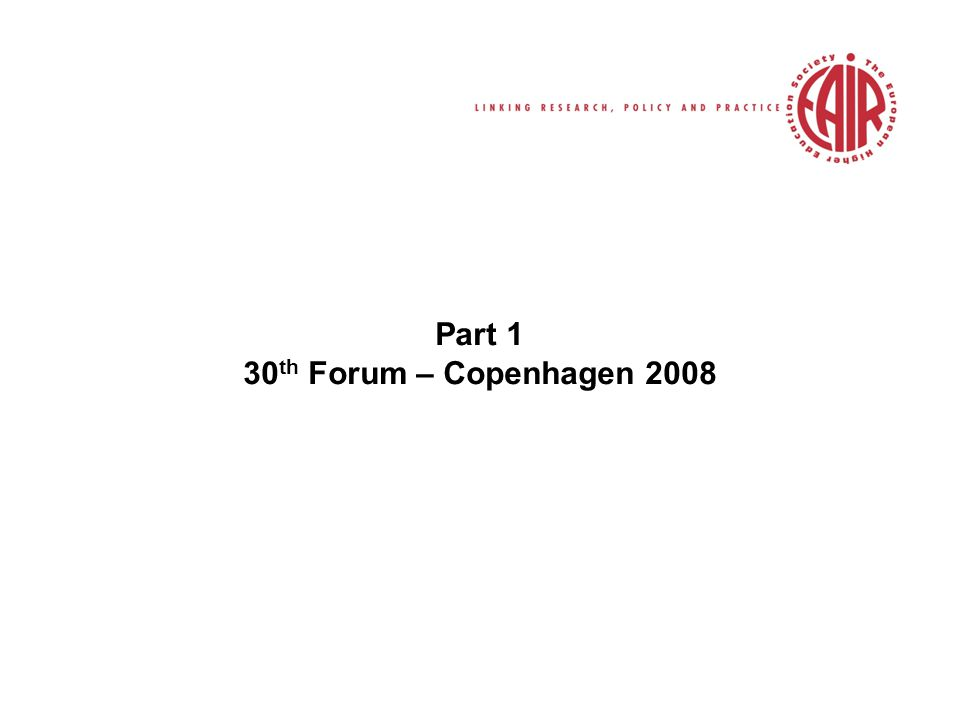 Part 1 30 th Forum – Copenhagen 2008