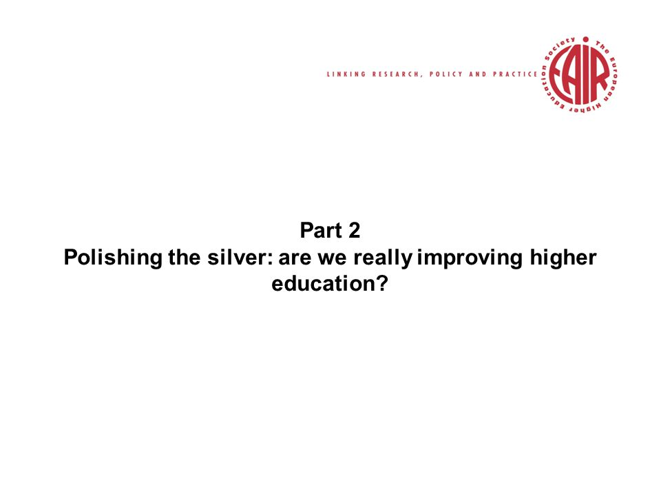 Part 2 Polishing the silver: are we really improving higher education?