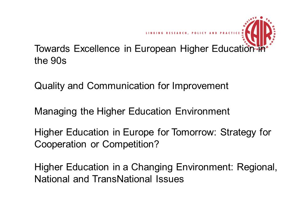 Towards Excellence in European Higher Education in the 90s Quality and Communication for Improvement Managing the Higher Education Environment Higher Education in Europe for Tomorrow: Strategy for Cooperation or Competition.