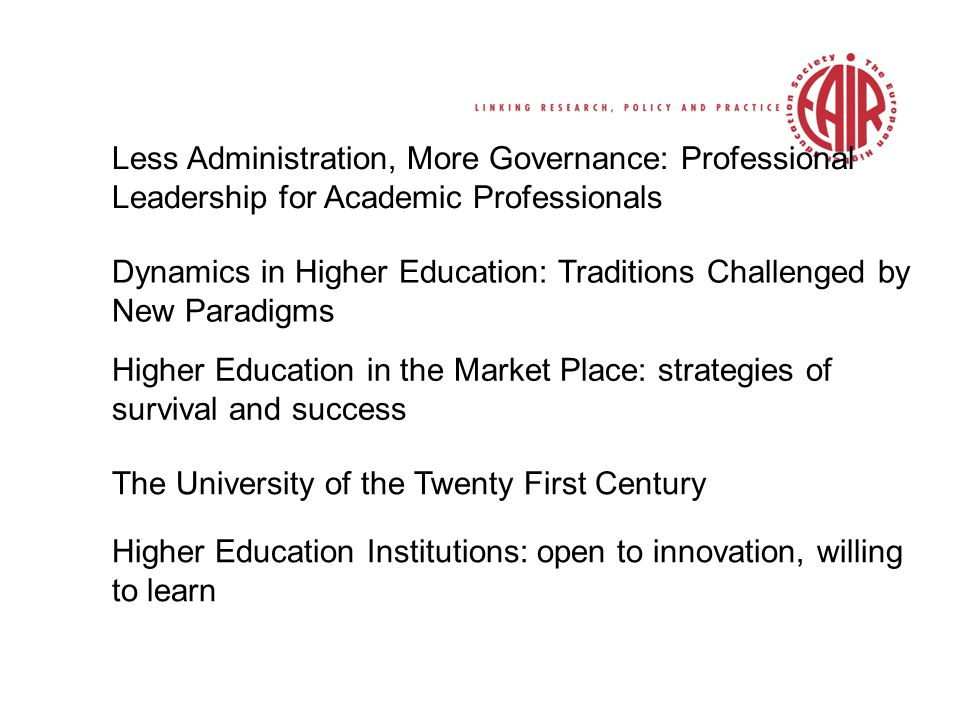 New Realities - Renewed Institutions Institutional Responses to Mass Higher Education: The Challenge of Social Change and technological Development Diversity and Harmonisation in Higher Education Crossing National, Structural and Technological Borders: Development and Management in Higher Education Building Bridges and Enhancing Experience