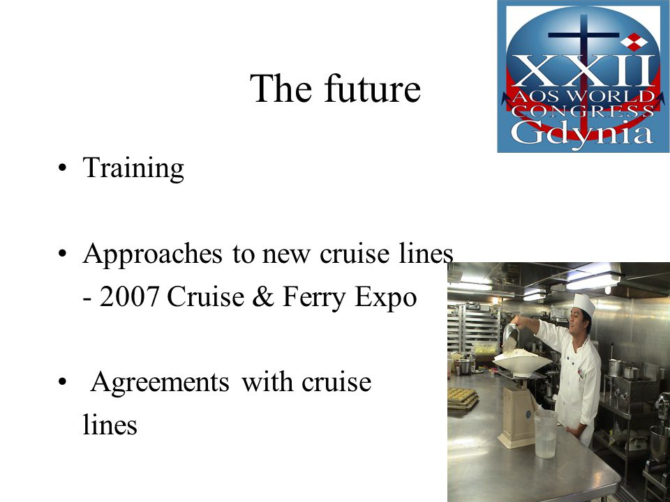 The future Training Approaches to new cruise lines - 2007 Cruise & Ferry Expo Agreements with cruise lines