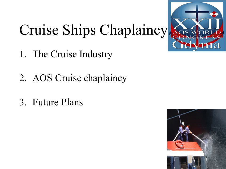 Cruise Ships Chaplaincy 1.The Cruise Industry 2.AOS Cruise chaplaincy 3.Future Plans