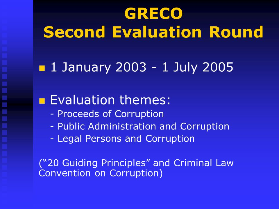 GRECO Second Evaluation Round 1 January 2003 - 1 July 2005 Evaluation themes: - Proceeds of Corruption - Public Administration and Corruption - Legal