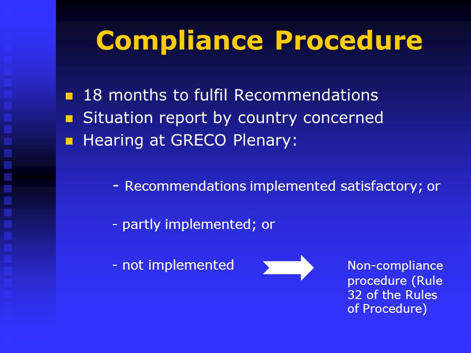 Compliance Procedure 18 months to fulfil Recommendations Situation report by country concerned Hearing at GRECO Plenary: - Recommendations implemented
