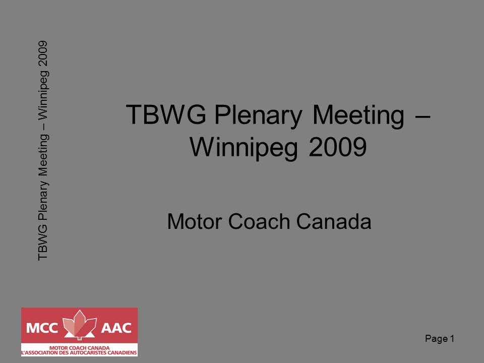 TBWG Plenary Meeting – Winnipeg 2009 Page 2 The Mission of the (TBWG) to facilitate the safe, secure, efficient, and environmentally responsible movement of people and goods across the Canada-U.S.