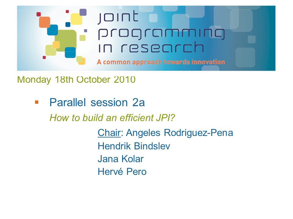 Monday 18th October 2010  Parallel session 2a How to build an efficient JPI.