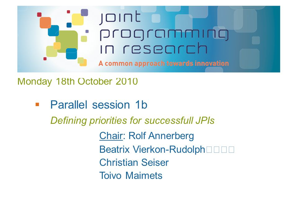Monday 18th October 2010  Parallel session 1c Contribution of JPIs to R&I Chair: Jean Stéphenne (tbc) Jos Leijten Andy Henson Gernot Klotz