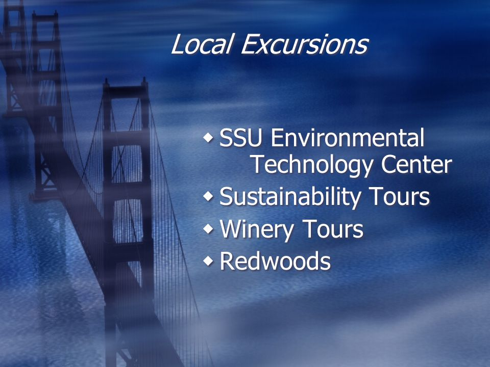 Local Excursions  SSU Environmental Technology Center  Sustainability Tours  Winery Tours  Redwoods  SSU Environmental Technology Center  Sustainability Tours  Winery Tours  Redwoods