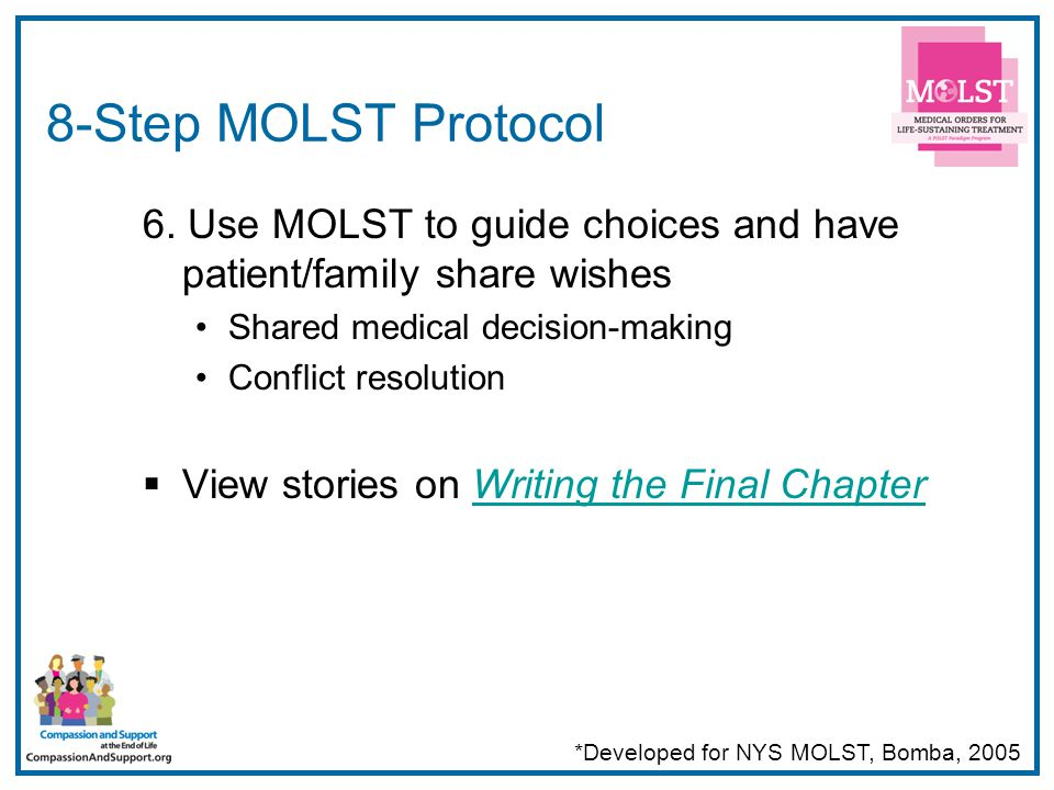 23 8-Step MOLST Protocol 6. Use MOLST to guide choices and have patient/family share wishes Shared medical decision-making Conflict resolution  View