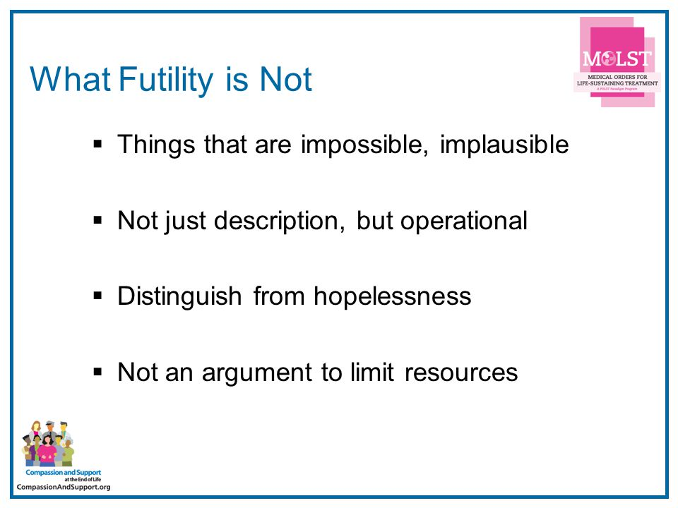 28 What Futility is Not  Things that are impossible, implausible  Not just description, but operational  Distinguish from hopelessness  Not an arg