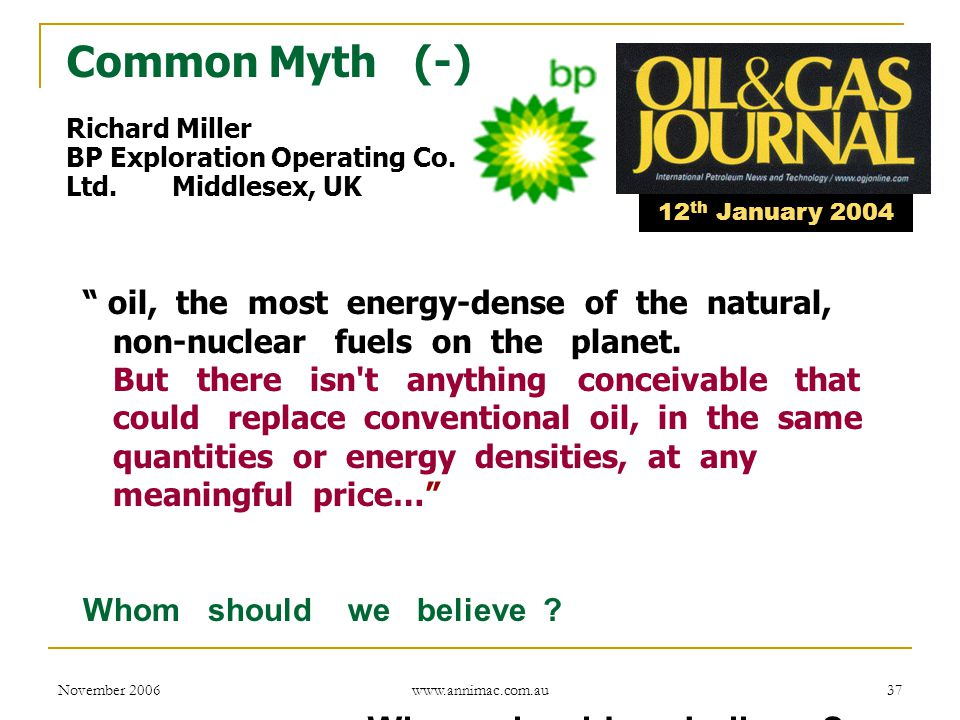 """November 2006 www.annimac.com.au 37 """" oil, the most energy-dense of the natural, non-nuclear fuels on the planet. But there isn't anything conceivable"""