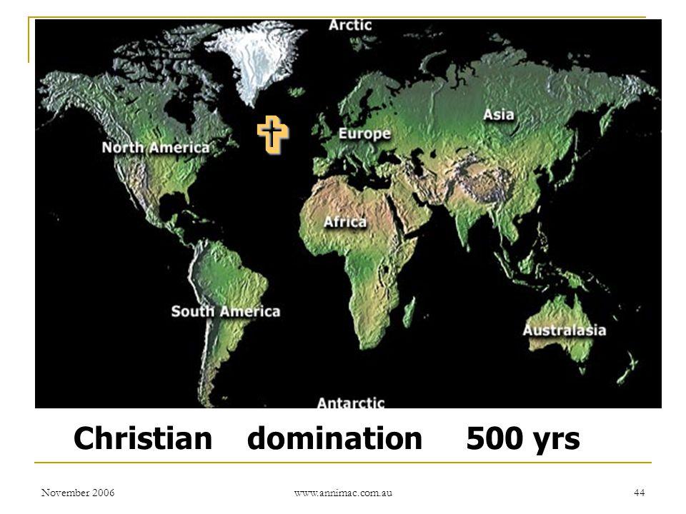 November 2006 www.annimac.com.au 44 Christian domination 500 yrs 