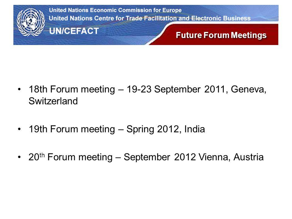 UN Economic Commission for Europe Future Forum Meetings 18th Forum meeting – 19-23 September 2011, Geneva, Switzerland 19th Forum meeting – Spring 2012, India 20 th Forum meeting – September 2012 Vienna, Austria