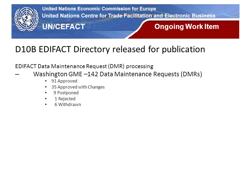 UN Economic Commission for Europe Ongoing Work Item D10B EDIFACT Directory released for publication EDIFACT Data Maintenance Request (DMR) processing