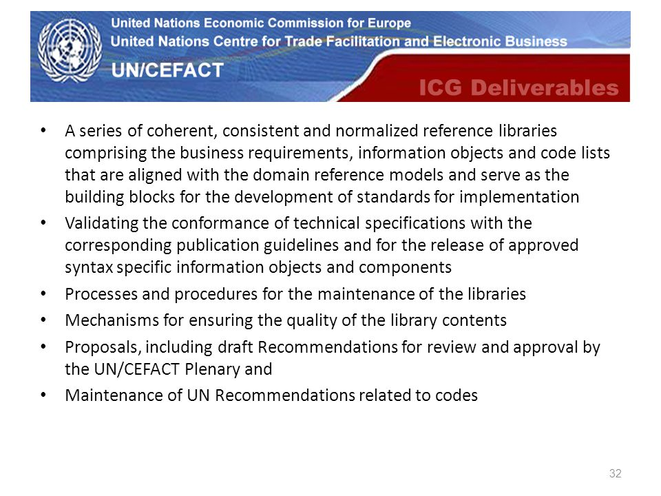 UN Economic Commission for Europe A series of coherent, consistent and normalized reference libraries comprising the business requirements, informatio