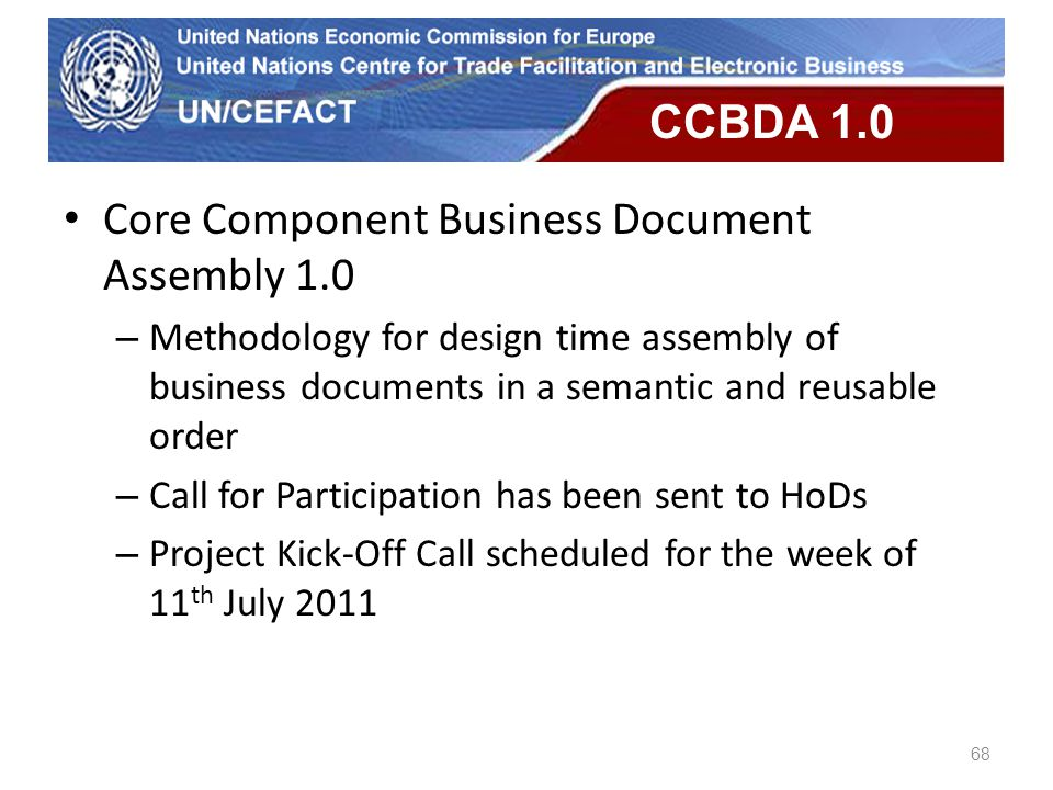 UN Economic Commission for Europe 68 CCBDA 1.0 Core Component Business Document Assembly 1.0 – Methodology for design time assembly of business docume