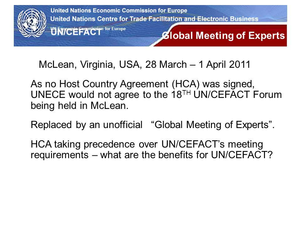 UN Economic Commission for Europe McLean, Virginia, USA, 28 March – 1 April 2011 As no Host Country Agreement (HCA) was signed, UNECE would not agree