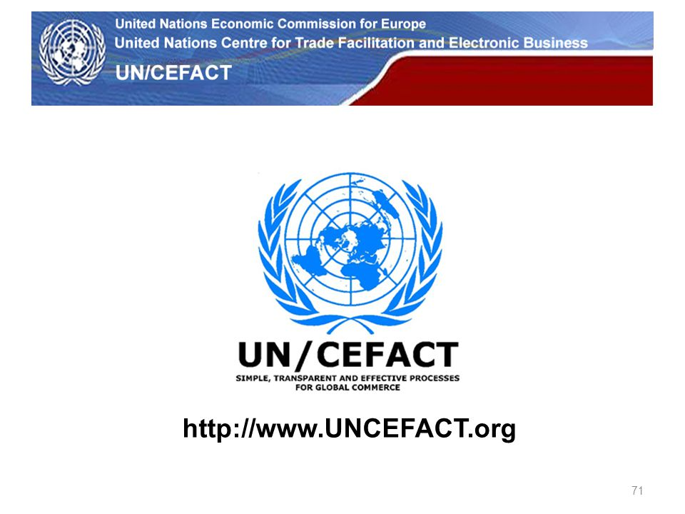 UN Economic Commission for Europe 71 http://www.UNCEFACT.org