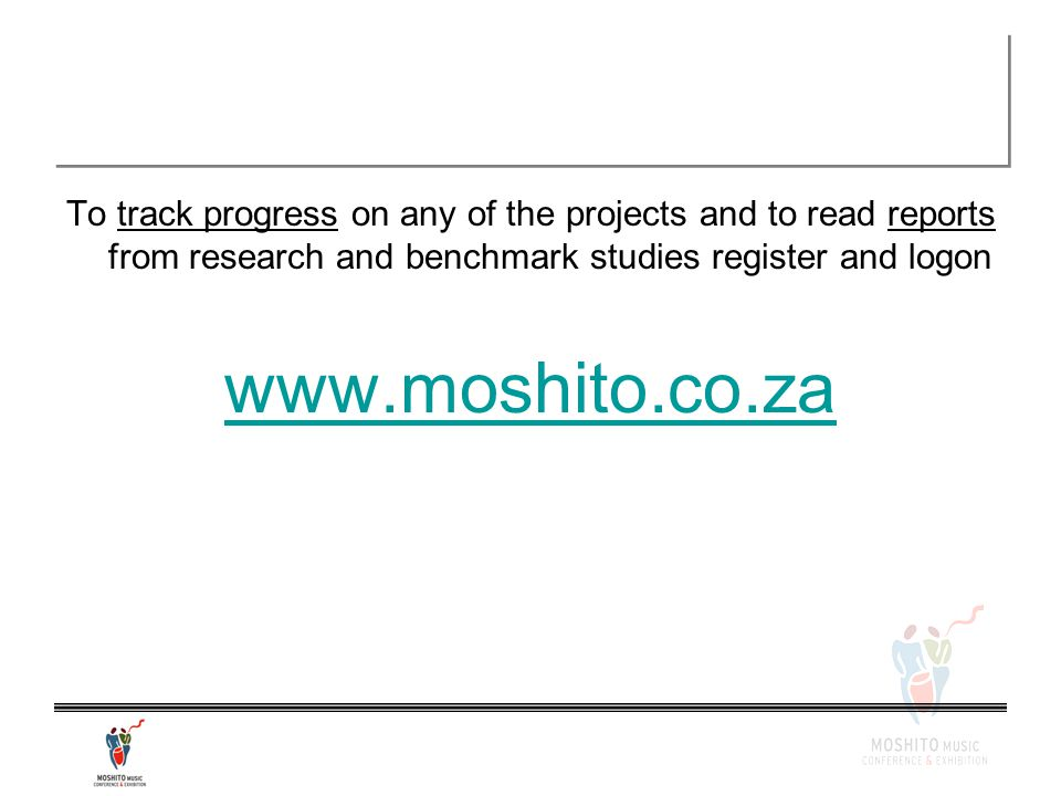 To track progress on any of the projects and to read reports from research and benchmark studies register and logon www.moshito.co.za