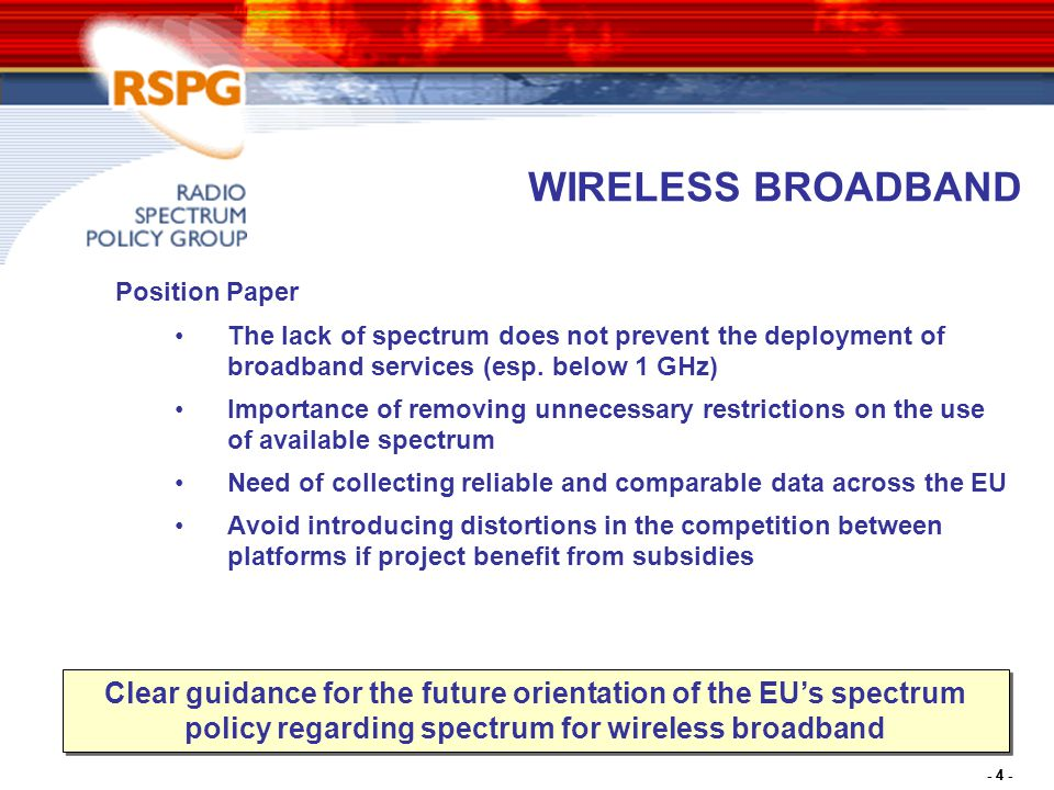 - 4 - WIRELESS BROADBAND Position Paper The lack of spectrum does not prevent the deployment of broadband services (esp.