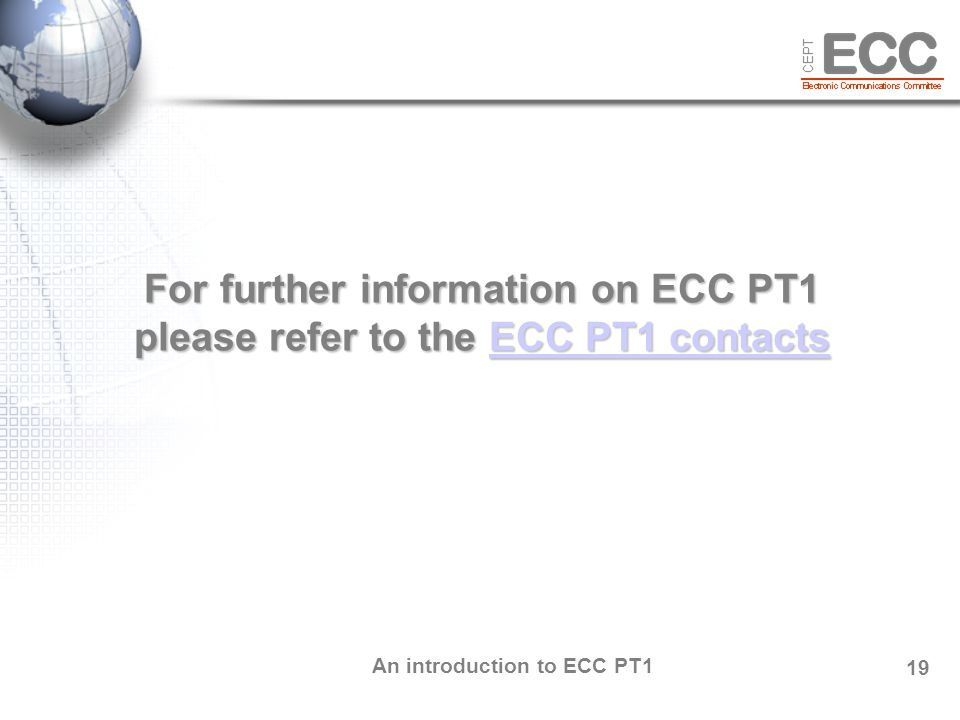 An introduction to ECC PT1 19 For further information on ECC PT1 please refer to the ECC PT1 contacts ECC PT1 contactsECC PT1 contacts
