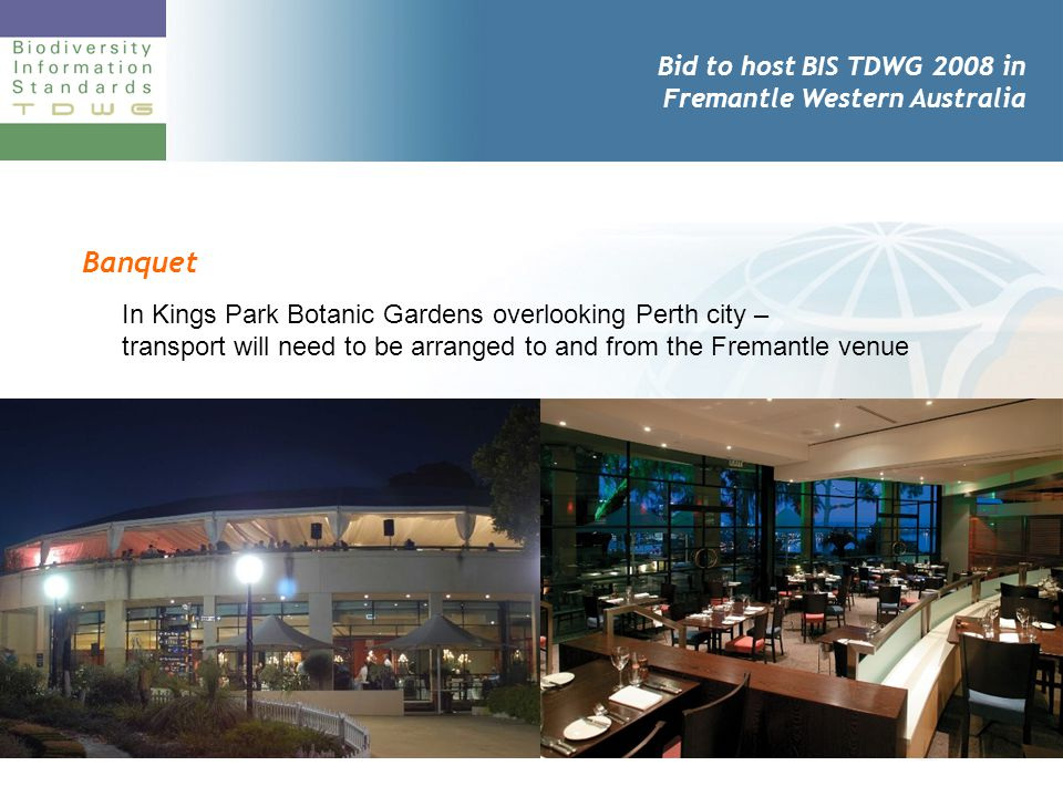 Bid to host BIS TDWG 2008 in Fremantle Western Australia Banquet In Kings Park Botanic Gardens overlooking Perth city – transport will need to be arranged to and from the Fremantle venue