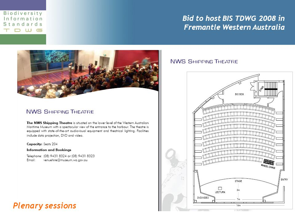 Bid to host BIS TDWG 2008 in Fremantle Western Australia Plenary sessions Will be held in the NWS Shipping Theatre, a 200-seat dedicated lecture theatre.