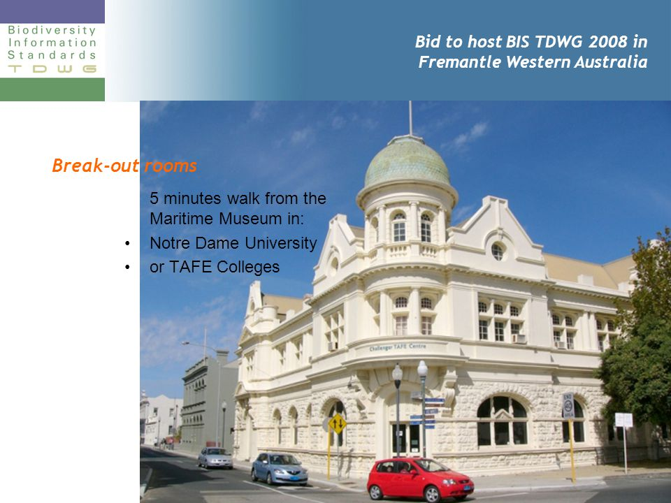 Bid to host BIS TDWG 2008 in Fremantle Western Australia 5 minutes walk from the Maritime Museum in: Notre Dame University or TAFE Colleges Break-out rooms