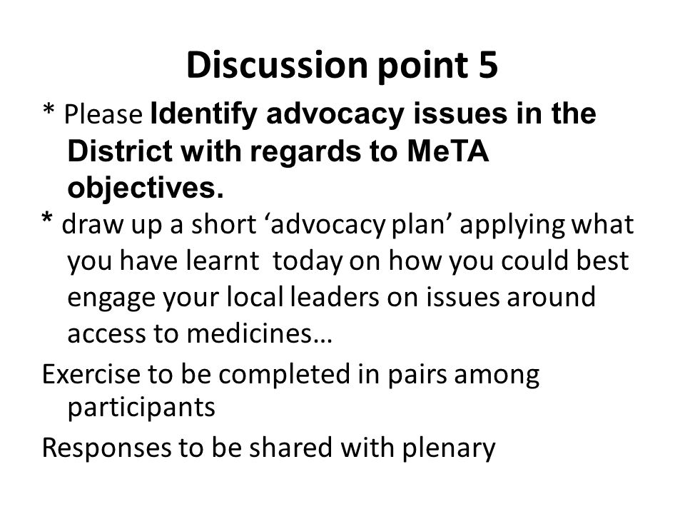 Discussion point 5 * Please Identify advocacy issues in the District with regards to MeTA objectives.
