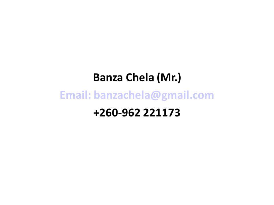 Banza Chela (Mr.) Email: banzachela@gmail.com +260-962 221173