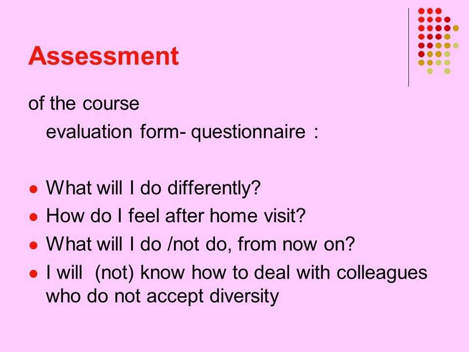 Assessment of the course evaluation form- questionnaire : What will I do differently.